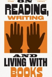 On Reading, Writing and Living with Books Book Pdf