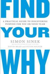 Find Your Why: A Practical Guide to Discovering Purpose for You and Your Team Book Pdf