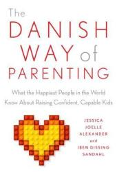 The Danish Way of Parenting: What the Happiest People in the World Know About Raising Confident, Capable Kids Book Pdf