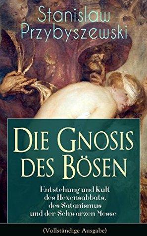 Die Gnosis des Bösen - Entstehung und Kult des Hexensabbats, des Satanismus und der Schwarzen Messe (Vollständige Ausgabe): Die Synagoge des Satan