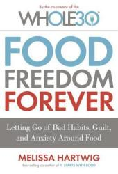 Food Freedom Forever: Letting Go of Bad Habits, Guilt, and Anxiety Around Food Book Pdf