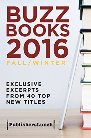 Buzz Books 2016: Fall/Winter: Exclusive Excerpts from 40 Top New Titles