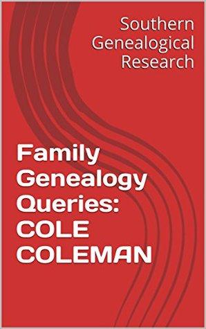 Family Genealogy Queries: COLE COLEMAN