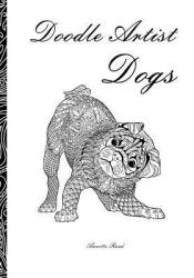 Doodle Artist - Dogs: A colouring book for grown ups Pdf Book