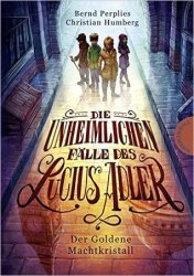 Die unheimlichen Fälle des Lucius Adler, Der Goldene Machtkristall