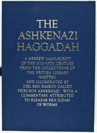 The Ashkenazi Haggadah: A Hebrew Manuscript of the Mid-15th Century from the Collections of the British Library