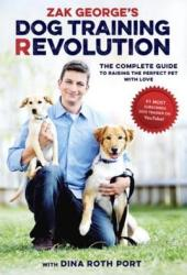 Zak George's Dog Training Revolution: The Complete Guide to Raising the Perfect Pet with Love Pdf Book