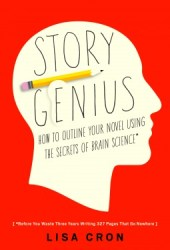 Story Genius: How to Use Brain Science to Go Beyond Outlining and Write a Riveting Novel (Before You Waste Three Years Writing 327 Pages That Go Nowhere) Book Pdf