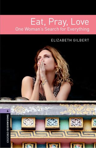 Eat, Pray, Love: One Woman's Search for Everything (Oxford Bookworms Stage 4)