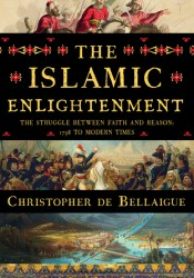 The Islamic Enlightenment: The Struggle Between Faith and Reason, 1798 to Modern Times Pdf Book