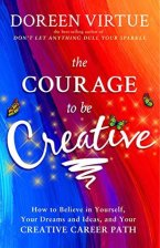 The Courage to Be Creative by Doreen Virtue