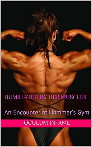 Humiliated By Her Muscles: An Encounter at Hammer's Gym (Female Bodybuilders Book 1)