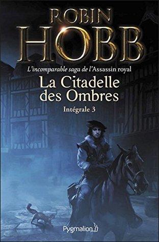 La Citadelle des Ombres - L'Intégrale 3 (Tomes 7 à 9) - L'incomparable saga de l'Assassin royal: Le Prophète blanc - La Secte maudite - Les Secrets de Castelcerf (FANTASY)