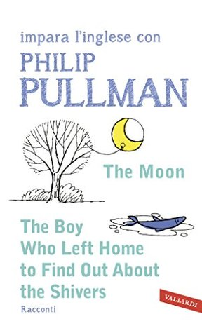 The Moon - The Boy Who Left Home to Find Out About the Shivers: impara l'inglese con Philip Pullman