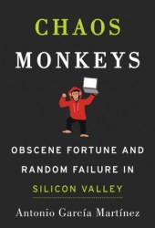Chaos Monkeys: Obscene Fortune and Random Failure in Silicon Valley Book Pdf