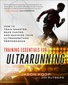 Training Essentials for Ultrarunning: How to Train Smarter, Race Faster, and Maximize Your Ultramarathon Performance by Jason Koop