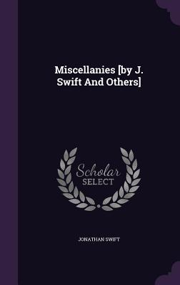Miscellanies [By J. Swift and Others]
