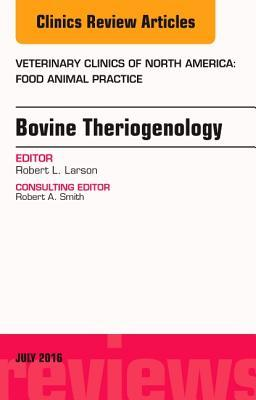 Bovine Theriogenology, an Issue of Veterinary Clinics of North America: Food Animal Practice, E-Book