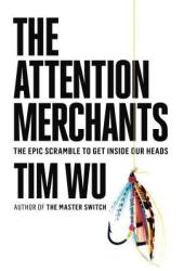 The Attention Merchants: The Epic Scramble to Get Inside Our Heads Book Pdf