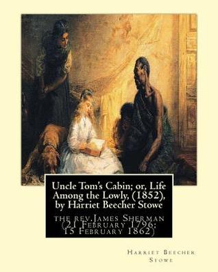 Uncle Tom's Cabin; Or, Life Among the Lowly, (1852), by Harriet Beecher Stowe: The Rev.James Sherman (21 February 1796 - 15 February 1862), Was an English Congregationalist Minister.