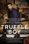 Truffle Boy: My Unexpected Journey Through the Exotic Food Underground