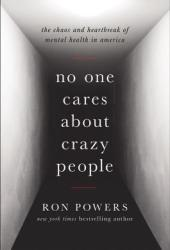 No One Cares About Crazy People: The Chaos and Heartbreak of Mental Health in America Book Pdf