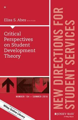 Critical Perspectives on Student Development Theory: New Directions for Student Services, Number 154