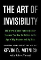 The Art of Invisibility: The World's Most Famous Hacker Teaches You How to Be Safe in the Age of Big Brother and Big Data Book Pdf