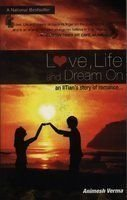 Love, Life And Dreamon An Iitian'S Story Of Romance