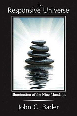 The Responsive Universe: Illumination of the Nine Mandalas