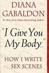 ″I Give You My Body . . .″: How I Write Sex Scenes Pdf Book