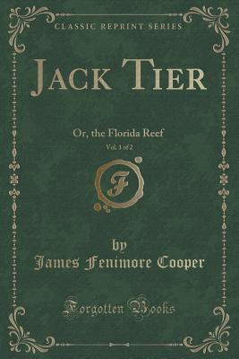 Jack Tier, Vol. 1 of 2: Or, the Florida Reef