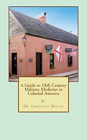 A Guide to 18th Century Military Medicine in Colonial America
