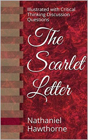 The Scarlet Letter: Illustrated with Critical Thinking Discussion Questions