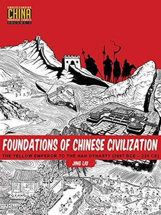 Foundations of Chinese Civilization: The Yellow Emperor to the Han Dynasty (2697 BCE - 220 CE) (Understanding China Through Comics)