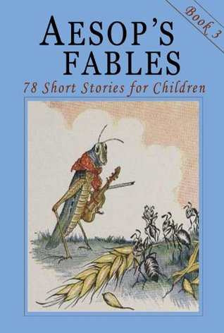 Aesop's Fables - Book 3: 78 More Short Stories for Children - Illustrated