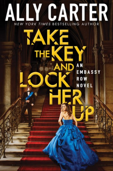 Take the Key and Lock Her Up (Embassy Row, #3)-Ally Carter