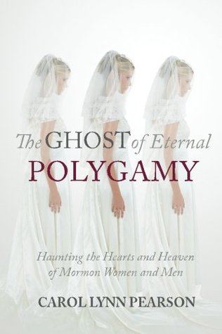 The Ghost of Eternal Polygamy: Haunting the Hearts and Heaven of Mormon Women and Men