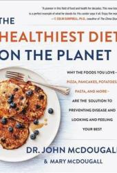 The Healthiest Diet on the Planet: Why the Foods You Love - Pizza, Pancakes, Potatoes, Pasta, and More - Are the Solution to Preventing Disease and Looking and Feeling Your Best Pdf Book