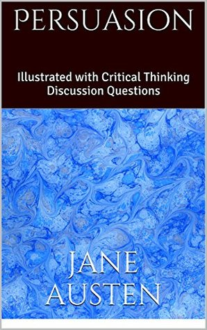 Persuasion: Illustrated with Critical Thinking Discussion Questions