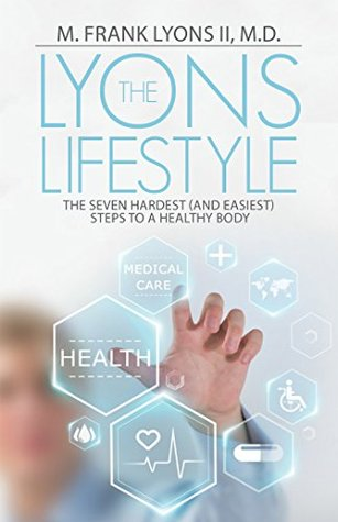The Lyons Lifestyle: The Seven Hardest (And Easiest) Steps to a Healthy Body