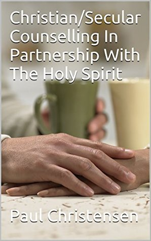 Christian/Secular Counselling In Partnership With The Holy Spirit