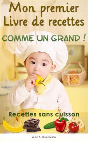 Mon premier Livre de recettes - Comme un Grand !: Recettes sans cuisson