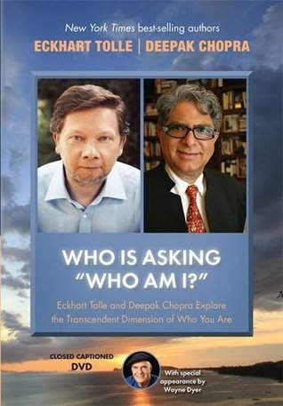 """Who Is Asking """"Who Am I?"""": Eckhart Tolle and Deepak Chopra Explore the Transcendent Dimension of Who You Are"""
