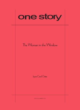 One Story, Issue number 217: The Woman in the Window