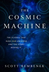 The Cosmic Machine: The Science That Runs Our Universe and the Story Behind It Pdf Book