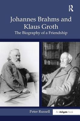 Johannes Brahms and Klaus Groth: The Biography of a Friendship