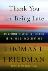 Thank You for Being Late: An Optimist's Guide to Thriving in the Age of Accelerations Book Pdf