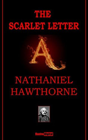 The Scarlet Letter - Nathaniel Hawthorne (With Notes)(Biography)(Illustrated)