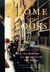 At Home with Books: How Booklovers Live with and Care for Their Libraries Pdf Book